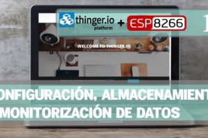 PRÁCTICA 7: THINGER.IO – Configuración, almacenamiento y monitorización de datos (PRIMERA PARTE)