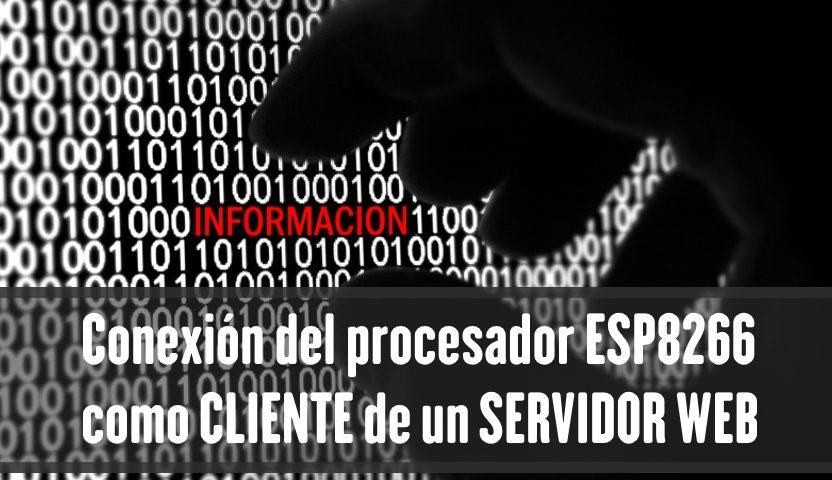 PRÁCTICA 11: Conexión del procesador ESP8266 como CLIENTE de un SERVIDOR WEB