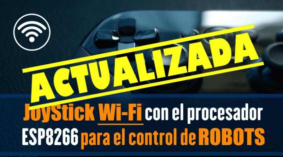 PRÁCTICA 12-BIS: JoyStick WiFi mejorado para el control de robots