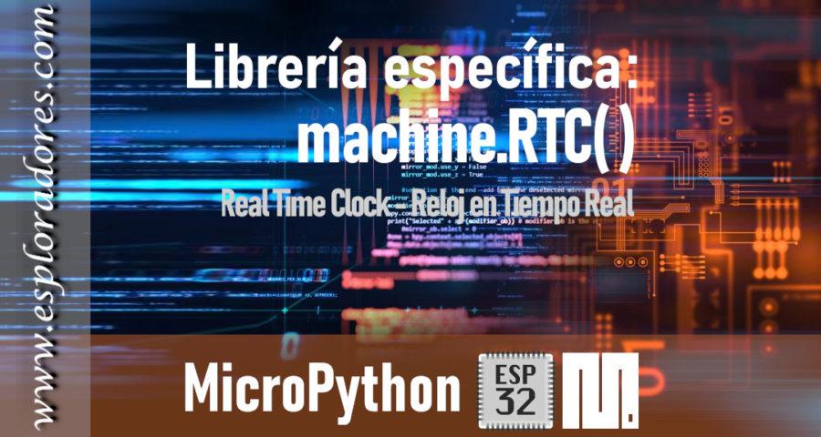 MICROPYTHON ESP32 – Reloj en tiempo real<br>RTC (Real Time Clock)