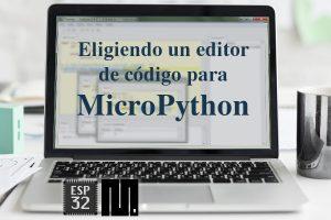 MICROPYTHON ESP32 – Eligiendo un EDITOR DE CODIGO para MicroPython