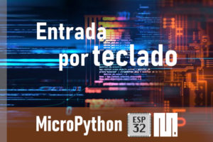 MICROPYTHON ESP32 – CONCEPTOS BÁSICOS de Python <br>Entrada por teclado –<i>Input</i>–