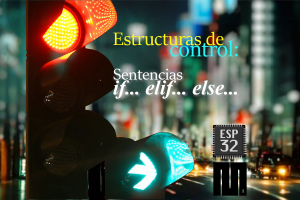 MICROPYTHON ESP32 – ESTRUCTURAS DE CONTROL <br>Sentencias <b>if… elif… else…</b>
