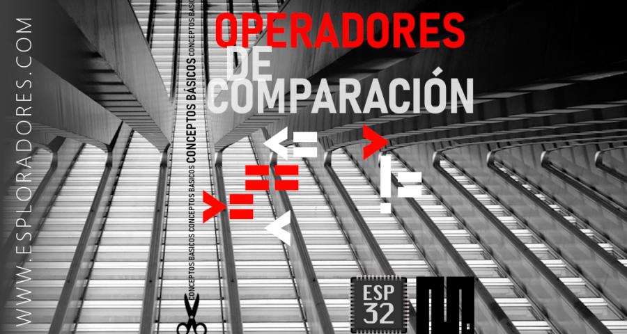 MICROPYTHON ESP32 – CONCEPTOS BÁSICOS de Python <br>Operadores de comparación (relacionales)