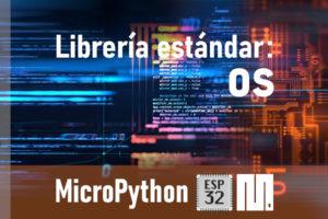 MICROPYTHON ESP32 – LIBRERÍA ESTÁNDAR <br><b>os</b>