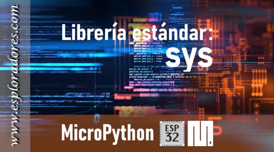 MICROPYTHON ESP32 – LIBRERÍA ESTÁNDAR <br><b>sys</b>