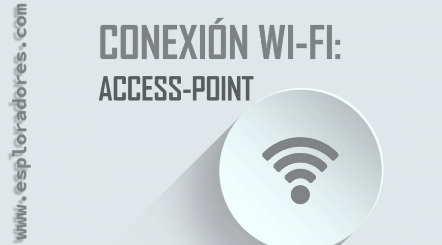 MICROPYTHON ESP32 – Conexión WiFi – ACCESS POINT <br>(Creación de una Red de Área Local- LAN)