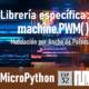 MICROPYTHON ESP32 – Modulación por ancho de pulsos<br>PWM (Pulse Width Modulation)
