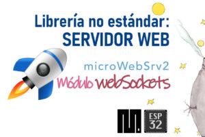 MICROPYTHON ESP32 – LIBRERÍAS NO ESTÁNDARES <br><b>MicroWebSrv2: módulo WebSockets</b>