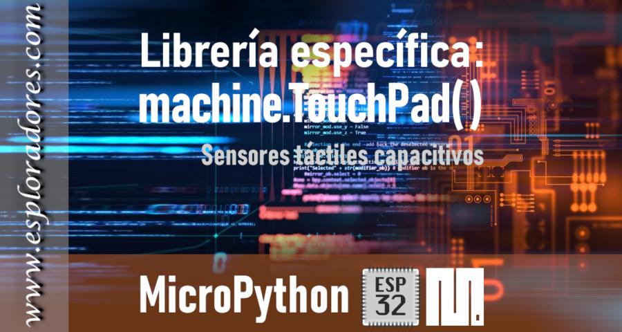 MICROPYTHON ESP32 <br>Sensores táctiles capacitivos