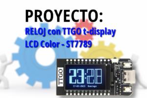 MICROPYTHON ESP32 – PROYECTOS<br><b>RELOJ con TTGO t-display (LCD Color ST7789)</b>
