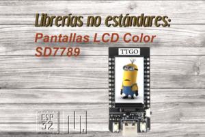 MICROPYTHON ESP32 – LIBRERÍAS NO ESTÁNDARES<br><b>Pantallas LCD Color ST7789</b>